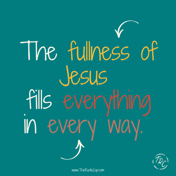 The fullness of Jesus fills everything in every way